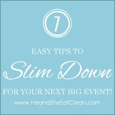 7 Easy Tips to SLIM DOWN for your Next Big Event! Use these tips to lean out as much as possible, THE HEALTHY WAY, before your special occasion! #heandsheeatclean #lean #eatclean #fitness
