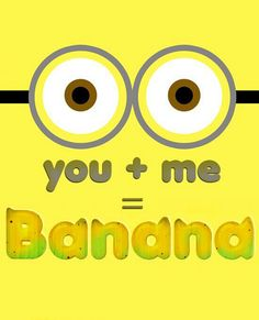 You & Me = Banana