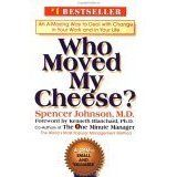 Who Moved My Cheese?: An Amazing Way to Deal with Change in Your Work and in Your Life (Hardcover)By Spencer Johnson
