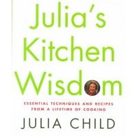 Julia's Kitchen Wisdom: Essential Techniques and Recipes from a Lifetime of Cooking (Hardcover) Book