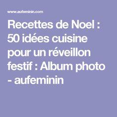 Recettes de Noel : 50 idées cuisine pour un réveillon festif : Album photo - aufeminin