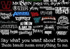 Pierce the veil, sleeping with sirens ,fall out boy ,black veil brides,suicide silence ,you me at six, motionless in white ,a day to remember, i see stars ,we came as romans alexisonfire, mayday parade, escape the fate, falling in reverse, tonight alive, asking Alexandria ,& more.  ♡♡♡♡♡♡♡♥♥♥♥♥♥