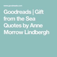 Goodreads | Gift from the Sea Quotes by Anne Morrow Lindbergh