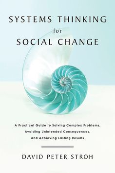 Systems Thinking For Social Change - A Practical Guide to Solving Complex Problems, Avoiding Unintended Consequences, and Achieving Lasting Results