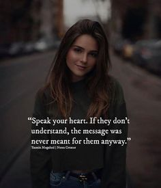 Speak your heart. If they dont understand the message was never meant for them anyway.