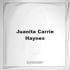 Juanita Carrie Haynes: Page about Juanita Carrie Haynes #member #website #sysoon #about