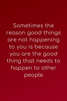 Sometimes the reason good things are not happening to you is because you are the good thing that needs to happen to other people Quotable Quotes, Wisdom Quotes, True Quotes, Great Quotes, Quotes To Live By, Motivational Quotes, Inspirational Quotes, Meaningful Quotes, True Words