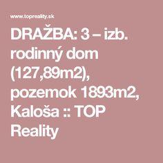 DRAŽBA: 3 – izb. rodinný dom (127,89m2), pozemok 1893m2, Kaloša :: TOP Reality