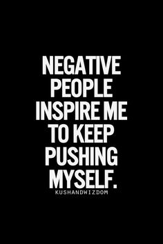And stay positive! They remind me of how much further I can go with positivity vs. negativity!