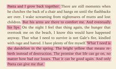 My favorite part of Mockingjay....Katniss finally realizes its always been Peeta