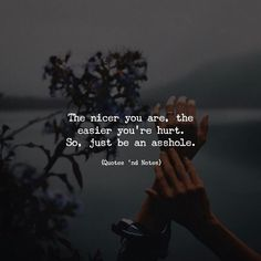 The nicer you are the easier youre hurt. So just be an asshole. via (http://ift.tt/2zIYNXY)