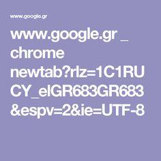 www.google.gr _ chrome newtab?rlz=1C1RUCY_elGR683GR683&espv=2&ie=UTF-8