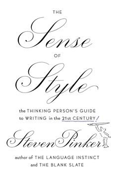 THE SENSE OF STYLE: The Thinking Person's Guide to Writing in the 21st Century by Steven Pinker -- The New York Times bestselling author, linguist, and cognitive scientist applies insights from the sciences of language and the mind to the challenge of crafting clear, coherent, and stylish prose.