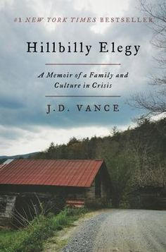 Hillbilly Elegy A Memoir of a Family and Culture in Crisis  By J. D. Vance  - to help understand the election results