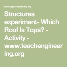 Structures experiment- Which Roof Is Tops? - Activity - www.teachengineering.org