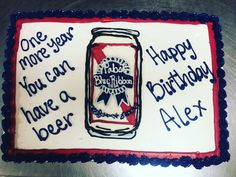 One More Year and You Can Have a Beer cake It's Your Birthday, Birthday Cake, Beer, Young Adults, Canning, Happy, Desserts, Cakes, Food