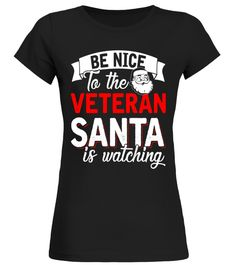 Be Nice To The Veteran Santa Is Watching T-shirt