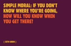 If you don't know where you're going, how will you get there? Seth Godin #preparation