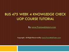 TransWebeTutors helps you work on BUS 475 Week 4 Knowledge Check UOP Course Tutorial and assure you to be at the top of your class. You Working, Knowledge, Check, Top, Facts