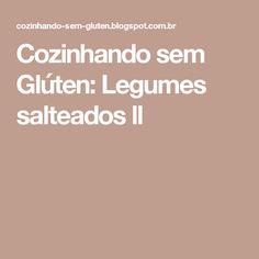 Cozinhando sem Glúten: Legumes salteados ll