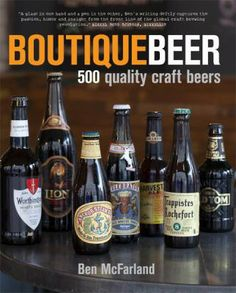 Boutique Beer: 500 Quality Craft Beers by Ben McFarland. Boutique Beer is the dapper drinking companion that every craft beer connoisseur wants to have beside them. Sourcing more than 500 of the world's most inspirational, iconic, and unique beers, award-winning, best-selling author Ben McFarland looks beyond the liquids into the lives that have inspired them.