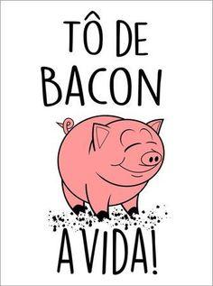 Placas Decorativas Tô de Bacon com a vida: