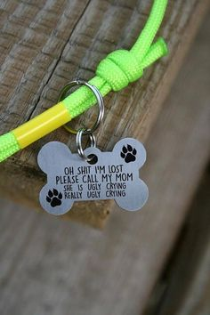 Bone dog tag - customized pet id tag - name tags - pet id tags -oh shit i'm lost, please call my mom, she is ugly crying, really ugly crying - ~wuuufff ~ - Dogs Custom Dog Tags, Im Lost, Dog Bones, Pet Id Tags, Dog Tags For Dogs, Gifts For Dogs, Dog Name Tags, Call My Mom, Dog Care