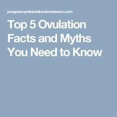 Top 5 Ovulation Facts and Myths You Need to Know