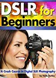 Free Kindle Book -   DSLR For Beginners: A Crash Course in Digital SLR Photography ~ How to Take Better Photos by Understanding Digital Photography Basics Check more at http://www.free-kindle-books-4u.com/arts-photographyfree-dslr-for-beginners-a-crash-course-in-digital-slr-photography-how-to-take-better-photos-by-understanding-digital-photography-basics/
