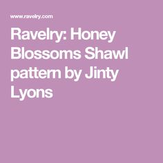 Ravelry: Honey Blossoms Shawl pattern by Jinty Lyons