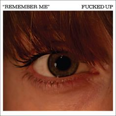 Fucked Up - Remember Me