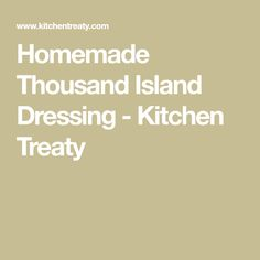 Homemade Thousand Island Dressing - Kitchen Treaty