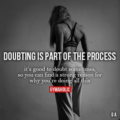 Doubting is part of the process. It's good to doubt sometimes, so you can find a strong reason why you're doing all this. Run It Out