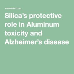 Silica's protective role in Aluminum toxicity and Alzheimer's disease