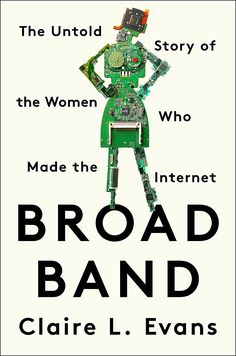 Amazon.com: Broad Band: The Untold Story of the Women Who Made the Internet eBook: Claire L. Evans: Kindle Store