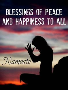 Namaste ♥  Greetings to the world.  We are one ❤❤❤❤❤❤❤❤   check out our hand crafted animated quotes on http://www.pinterest.com/wfpblogs/animated-quotes/