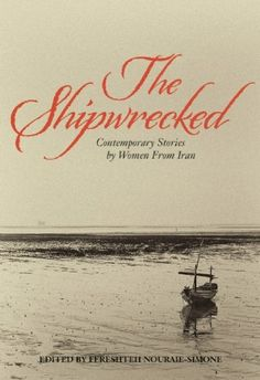 The Shipwrecked: Contemporary Stories by Women from Iran (Fereshteh Nouraie-Simone) / PK6449.E7 S55 2014 / http://catalog.wrlc.org/cgi-bin/Pwebrecon.cgi?BBID=14495136