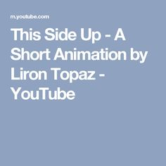 This Side Up - A Short Animation by Liron Topaz - YouTube