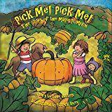 Pick Me! Pick Me!  The Story of Magic Pumpkin children's kindle book (free download 10/19/16)
