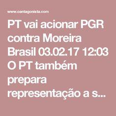 PT vai acionar PGR contra Moreira  Brasil 03.02.17 12:03 O PT também prepara representação a ser apresentada à PGR contra a nomeação de Moreira Franco como ministro.  Mais cedo, Randolfe Rodrigues, da Rede, avisou que fará a mesma coisa na próxima semana.