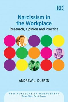 Narcissism in the Workplace: Research, Opinion and Practice by Andrew J. Dubrin