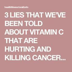 3 LIES THAT WE'VE BEEN TOLD ABOUT VITAMIN C THAT ARE HURTING AND KILLING CANCER PATIENTS – Health Info