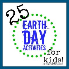 25 AWESOME Earth Day Activities for Kids at B-Inspired Mama!