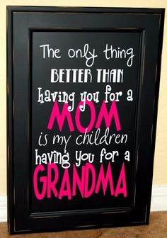 Making this for my mom :) changing to Nana! When I'm expecting of course..
