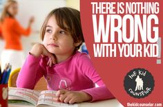 There is Nothing WRONG with Your Kid - The Kid Counselor ™