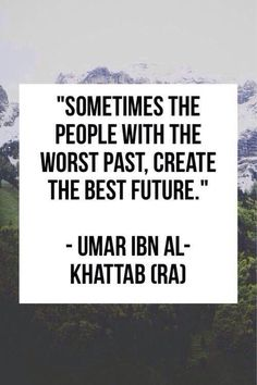 Sometimes the people with the worst past, create the best future.
