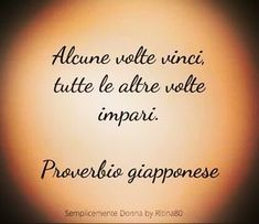 Alcune volte vinci, tutte le altre volte impari. Proverbio giapponese Best Quotes, Love Quotes, Words Quotes, Sayings, Motivational Quotes, Inspirational Quotes, Italian Quotes, Something To Remember, Tumblr Quotes