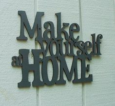 Make Yourself at Home. $44.00, via Etsy. For the entry way.