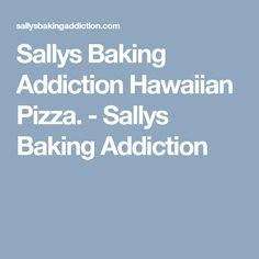 Sallys Baking Addiction Hawaiian Pizza. - Sallys Baking Addiction Chicken Pesto Pizza, Best Homemade Pizza, Canadian Bacon, How To Cook Ham, Sallys Baking Addiction, Good Pizza, Crust Recipe, Pizza Dough, Hawaiian Pizza