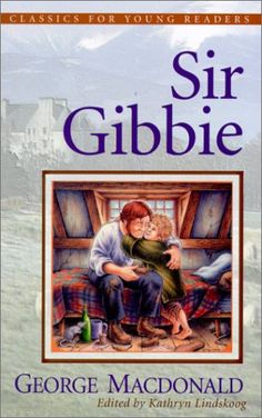 Sir Gibbie (Classics for Young Readers): George MacDonald, Kathryn Lindskoog, Patrick Wynne: 9780875527260: Amazon.com: Books